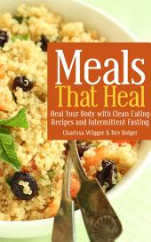 Meals That Heal: Heal Your Body with Clean Eating Recipes and Intermittent Fasting
