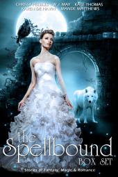 The Spellbound Box Set: 8 Fantasy stories including Vampires, Chameleons, Werewolves, Steam Punk, Magic, Romance, Blood Feuds, Alphas, Medieval Queens, Celtic Myths, Time Travel, and More!
