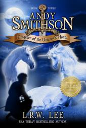 Disgrace of the Unicorn's Honor (Andy Smithson Book Three): Unicorn Teen & Young Adult Epic Fantasy with Unicorns