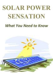 Solar Power Sensation: What You Need to Know