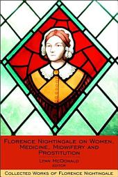 Florence Nightingale on Women, Medicine, Midwifery and Prostitution: Collected Works of Florence Nightingale