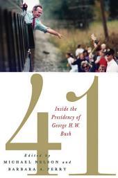 41: Inside the Presidency of George H. W. Bush