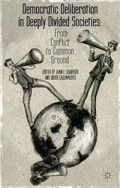 Democratic Deliberation in Deeply Divided Societies:: From Conflict to Common Ground