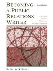 Becoming a Public Relations Writer: A Writing Workbook for Emerging and Established Media, Edition 3