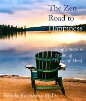 The Zen Road to Happiness: Simple Steps to Attaining Peace of Mind