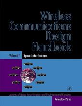 Wireless Communications Design Handbook: Space Interference: Aspects of Noise, Interference and Environmental Concerns, Volume 1