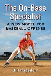 The On-Base Specialist: A New Model for Baseball Offense