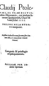 De praedictionibus astronomicis Libri IV: i.e. Quadripartitum ... Libri IV.