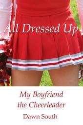 All Dressed Up: My Boyfriend the Cheerleader