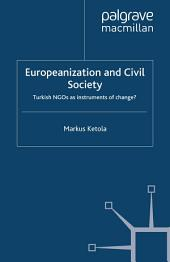 Europeanization and Civil Society: Turkish NGOs as Instruments of Change?