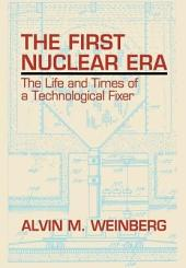 The First Nuclear Era: The Life and Times of a Technological Fixer