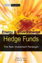 Energy And Environmental Hedge Funds: The New Investment Paradigm
