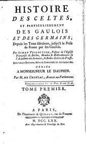 Histoire des Celtes, et particulierement des Gaulois et des Germains ...