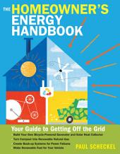 The Homeowner's Energy Handbook: Your Guide to Getting Off the Grid