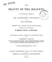 The Beauty of the Heavens a Pictorial Display of the Astronomical Phenomena of the Universe ... by Charles F. Blunt