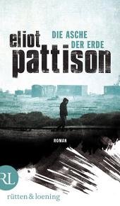 Die Asche der Erde: Roman