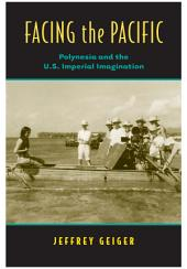 Facing the Pacific: Polynesia and the American Imperial Imagination