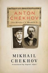 Anton Chekhov: A Brother's Memoir