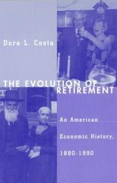 The Evolution of Retirement: An American Economic History, 1880-1990