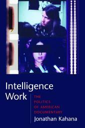Intelligence Work: The Politics of American Documentary