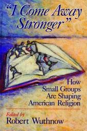 """I Come Away Stronger"": How Small Groups are Shaping American Religion"