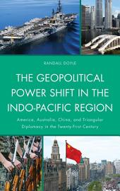 The Geopolitical Power Shift in the Indo-Pacific Region: America, Australia, China, and Triangular Diplomacy in the Twenty-First Century