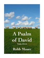 A Psalm of David: Psalm 23:1-6