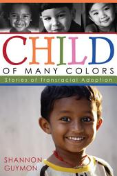 Child of Many Colors: LDS Stories of Transracial Adoption