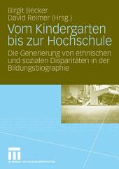 Vom Kindergarten bis zur Hochschule: Die Generierung von ethnischen und sozialen Disparitäten in der Bildungsbiographie