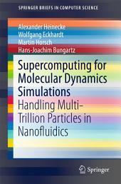 Supercomputing for Molecular Dynamics Simulations: Handling Multi-Trillion Particles in Nanofluidics