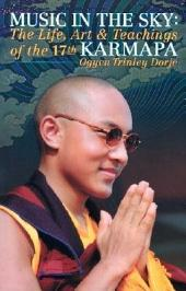 Music in the Sky: The Life, Art and Teachings of the Seventeenth Karmapa, Ogyen Trinley Dorje