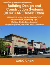 Building Design and Construction Systems (Bdcs) Are Mock Exam (Architect Registration Exam): Are Overview, Exam Prep Tips, Multiple-Choice Questions and Graphic Vignettes, Solutions and Explanations