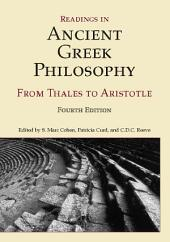 Readings in Ancient Greek Philosophy, (Fourth Edition): from Thales to Aristotle: from Thales to Aristotle