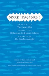 Greek Tragedies 3: Aeschylus: The Eumenides; Sophocles: Philoctetes, Oedipus at Colonus; Euripides: The Bacchae, Alcestis, Volume 3