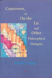 Controvert, Or, On the Lie: And Other Philosophical Dialogues