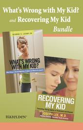 What's wrong with My Kid? and Recovering My Kid Bundle: A Recovery Collection for Parents