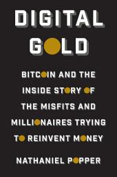 Digital Gold: Bitcoin and the Inside Story of the Misfits and Millionaires Trying to Reinvent Money