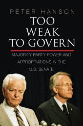 Too Weak to Govern: Majority Party Power and Appropriations in the U.S. Senate