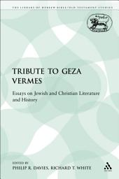 A Tribute to Geza Vermes: Essays on Jewish and Christian Literature and History