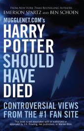 Harry Potter Should Have Died: Controversial Views from the #1 Fan Site