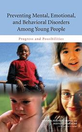 Preventing Mental, Emotional, and Behavioral Disorders Among Young People:: Progress and Possibilities