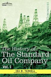 The History of the Standard Oil Company: Volume 1