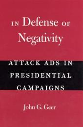 In Defense of Negativity: Attack Ads in Presidential Campaigns