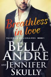 Breathless In Love: The Maverick Billionaires, Book 1: (Contemporary Romance)