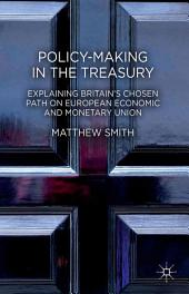 Policy-Making in the Treasury: Explaining Britain's Chosen Path on European Economic and Monetary Union.