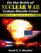 On the Brink of Nuclear War: Cuban Missile Crisis - Soviet Union, Cuba and the United States (Military, War, United States, Nuclear Warfare, World War, History)