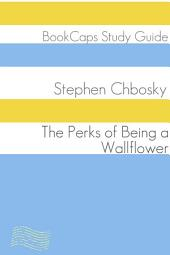 The Perks of Being a Wallflower (Study Guide): BookCaps Study Guide