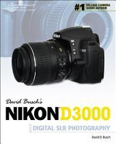 David Busch's Nikon D3000 Guide to Digital SLR Photography