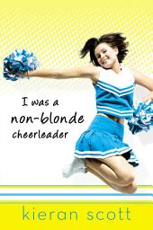 I Was a Non-Blonde Cheerleader: Book 1