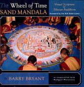 The Wheel of Time Sand Mandala: Visual Scripture of Tibetan Buddhism